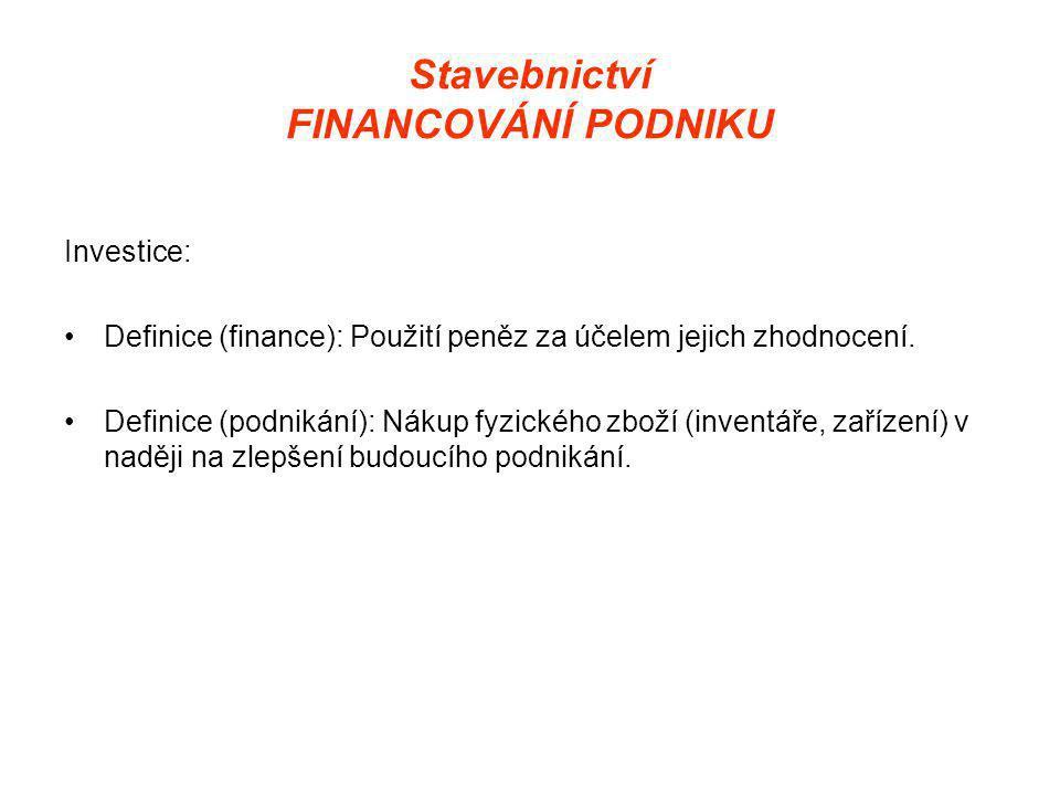 Stavebnictví FINANCOVÁNÍ PODNIKU Investice: •Definice (finance): Použití peněz za účelem jejich zhodnocení.