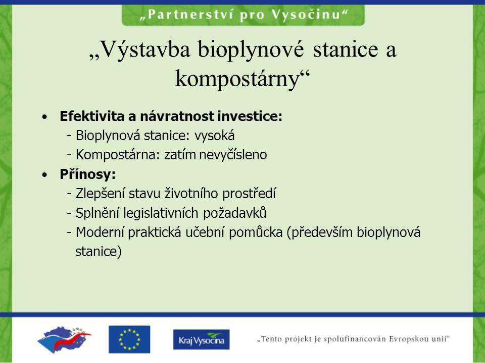 """""""Výstavba bioplynové stanice a kompostárny •Efektivita a návratnost investice: - Bioplynová stanice: vysoká - Kompostárna: zatím nevyčísleno •Přínosy: - Zlepšení stavu životního prostředí - Splnění legislativních požadavků - Moderní praktická učební pomůcka (především bioplynová stanice)"""