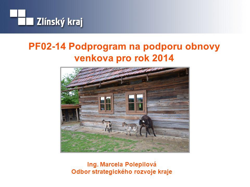 Ing. Marcela Polepilová Odbor strategického rozvoje kraje PF02-14 Podprogram na podporu obnovy venkova pro rok 2014