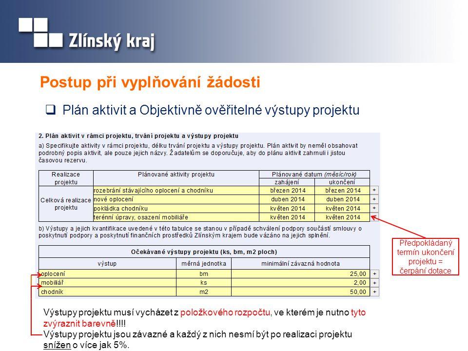 Postup při vyplňování žádosti  Plán aktivit a Objektivně ověřitelné výstupy projektu Výstupy projektu musí vycházet z položkového rozpočtu, ve kterém