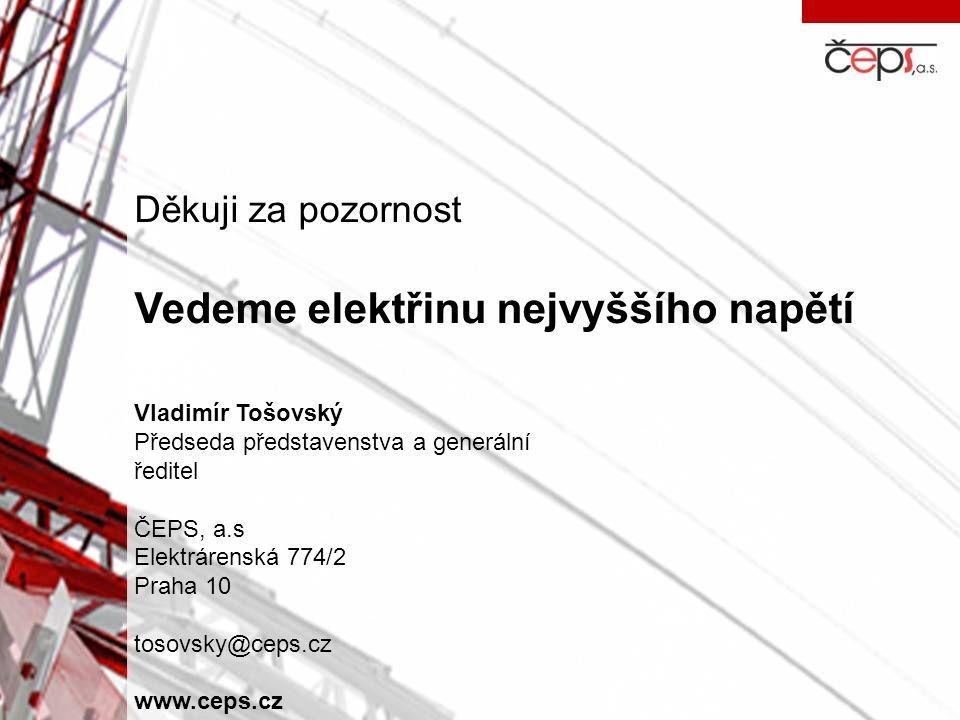 Děkuji za pozornost Vedeme elektřinu nejvyššího napětí Vladimír Tošovský Předseda představenstva a generální ředitel ČEPS, a.s Elektrárenská 774/2 Pra