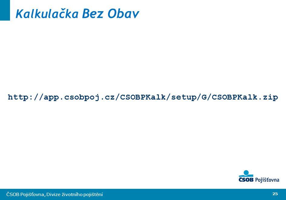 25 ČSOB Pojišťovna, Divize životního pojištění Kalkulačka Bez Obav http://app.csobpoj.cz/CSOBPKalk/setup/G/CSOBPKalk.zip