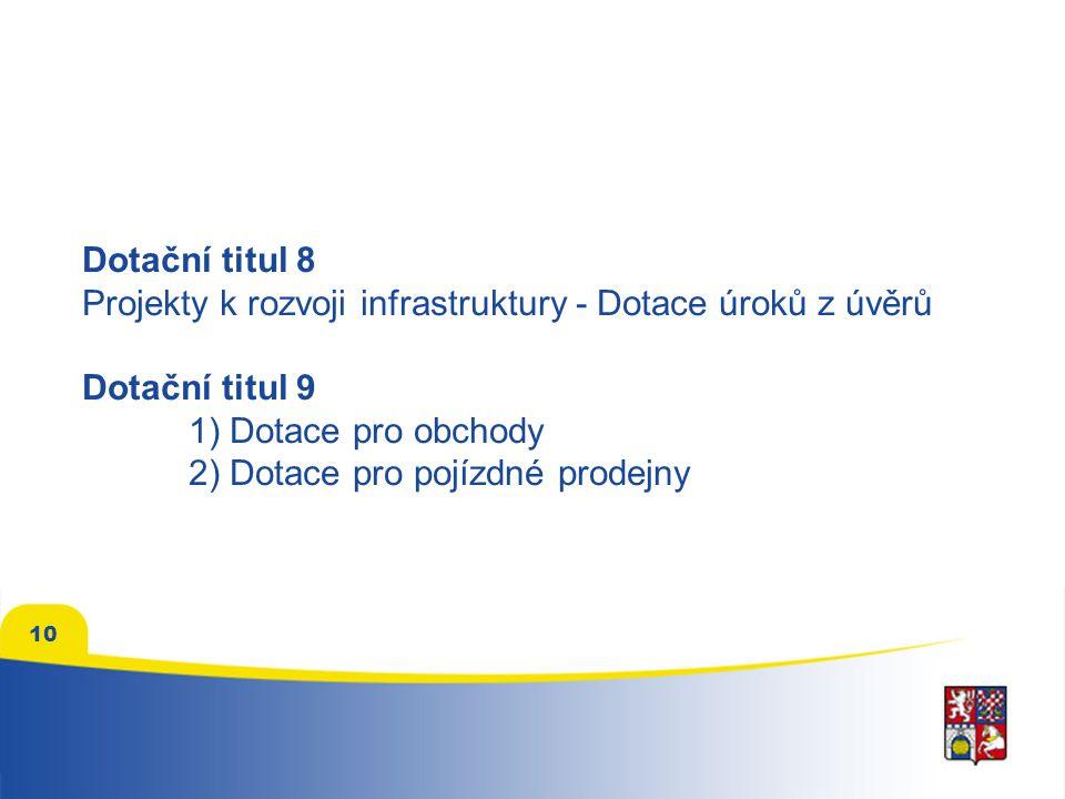 10 Dotační titul 8 Projekty k rozvoji infrastruktury - Dotace úroků z úvěrů Dotační titul 9 1) Dotace pro obchody 2) Dotace pro pojízdné prodejny