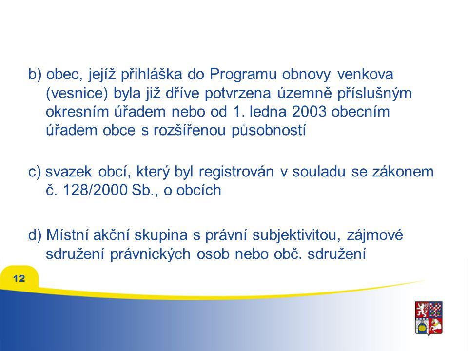 12 b) obec, jejíž přihláška do Programu obnovy venkova (vesnice) byla již dříve potvrzena územně příslušným okresním úřadem nebo od 1.