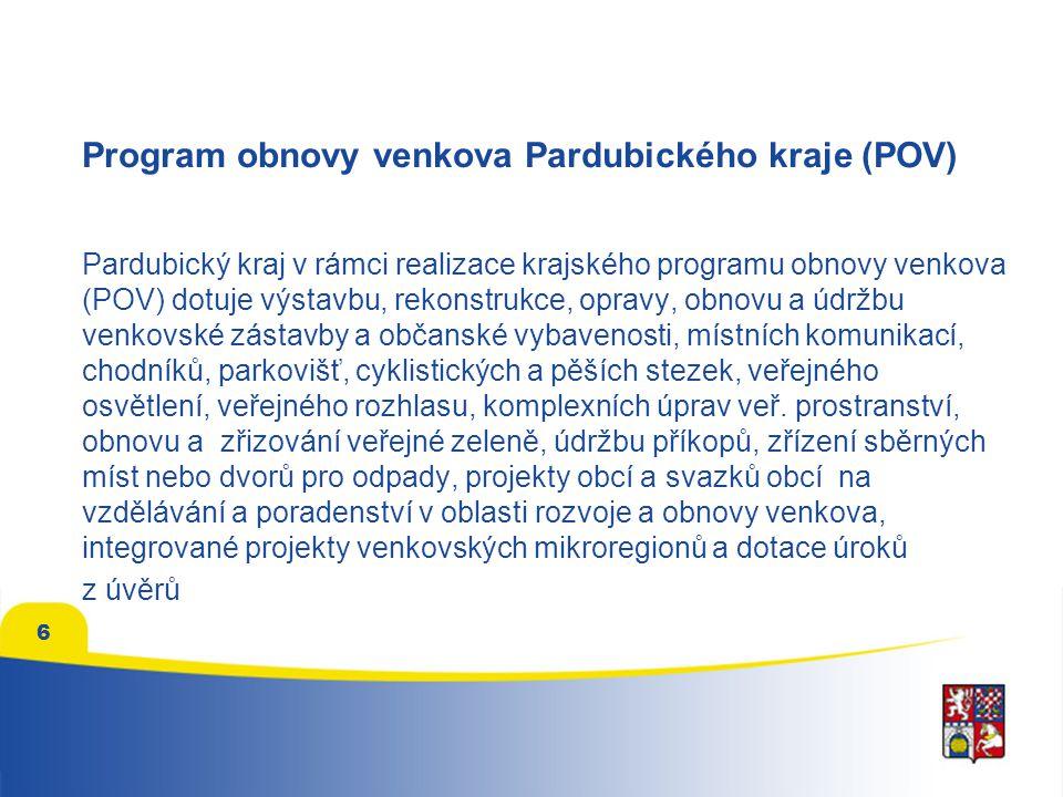 6 Program obnovy venkova Pardubického kraje (POV) Pardubický kraj v rámci realizace krajského programu obnovy venkova (POV) dotuje výstavbu, rekonstrukce, opravy, obnovu a údržbu venkovské zástavby a občanské vybavenosti, místních komunikací, chodníků, parkovišť, cyklistických a pěších stezek, veřejného osvětlení, veřejného rozhlasu, komplexních úprav veř.