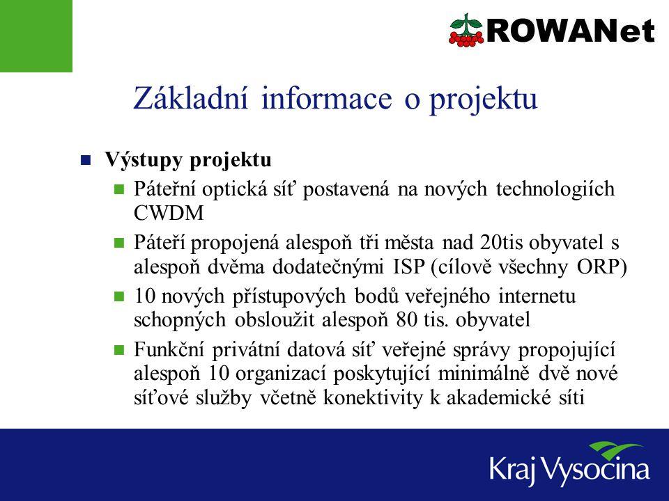 Základní informace o projektu  Výstupy projektu  Páteřní optická síť postavená na nových technologiích CWDM  Páteří propojená alespoň tři města nad 20tis obyvatel s alespoň dvěma dodatečnými ISP (cílově všechny ORP)  10 nových přístupových bodů veřejného internetu schopných obsloužit alespoň 80 tis.