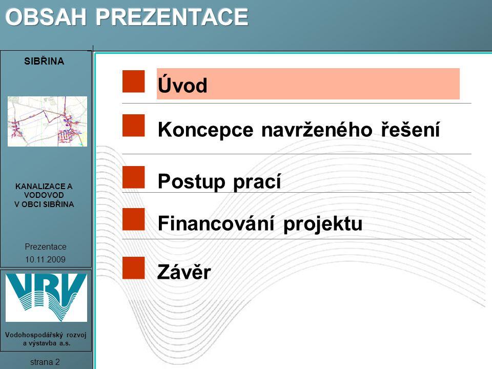 SIBŘINA KANALIZACE A VODOVOD V OBCI SIBŘINA Prezentace 10.11.2009 strana 3 Vodohospodářský rozvoj a výstavba a.s.