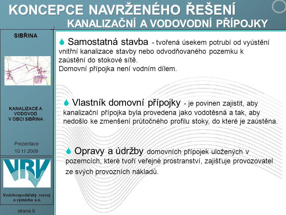 SIBŘINA KANALIZACE A VODOVOD V OBCI SIBŘINA Prezentace 10.11.2009 strana 9 Vodohospodářský rozvoj a výstavba a.s.  Samostatná stavba - tvořená úsekem