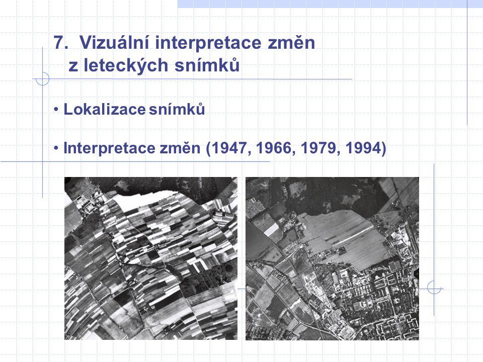 7. Vizuální interpretace změn z leteckých snímků • Lokalizace snímků • Interpretace změn (1947, 1966, 1979, 1994)