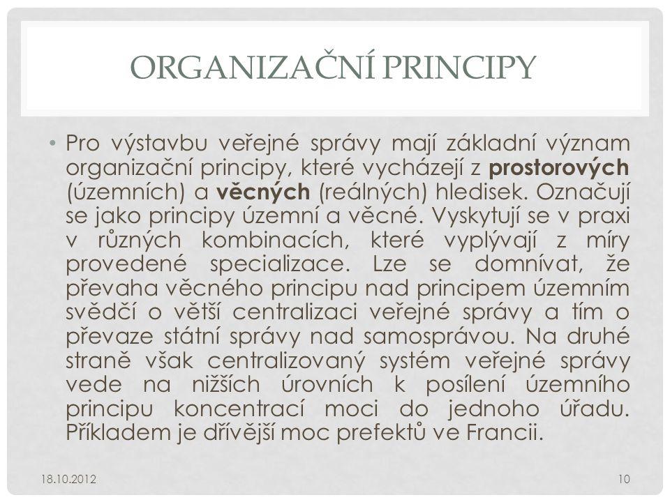 ORGANIZAČNÍ PRINCIPY • Pro výstavbu veřejné správy mají základní význam organizační principy, které vycházejí z prostorových (územních) a věcných (reá