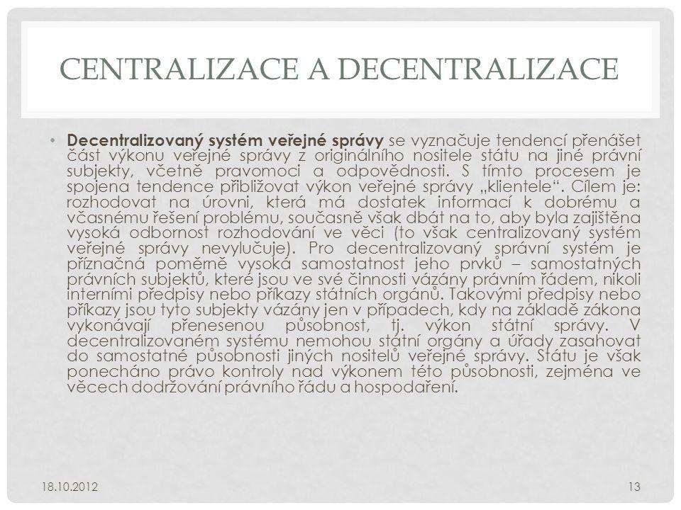 CENTRALIZACE A DECENTRALIZACE • Decentralizovaný systém veřejné správy se vyznačuje tendencí přenášet část výkonu veřejné správy z originálního nosite