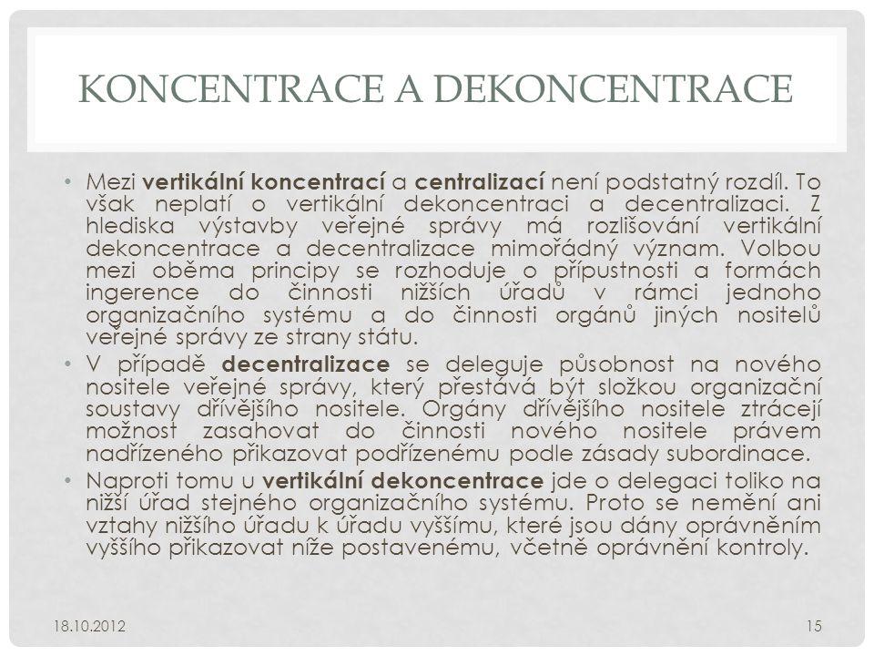 KONCENTRACE A DEKONCENTRACE • Mezi vertikální koncentrací a centralizací není podstatný rozdíl. To však neplatí o vertikální dekoncentraci a decentral