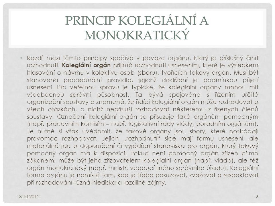 PRINCIP KOLEGIÁLNÍ A MONOKRATICKÝ • Rozdíl mezi těmto principy spočívá v povaze orgánu, který je příslušný činit rozhodnutí. Kolegiální orgán přijímá