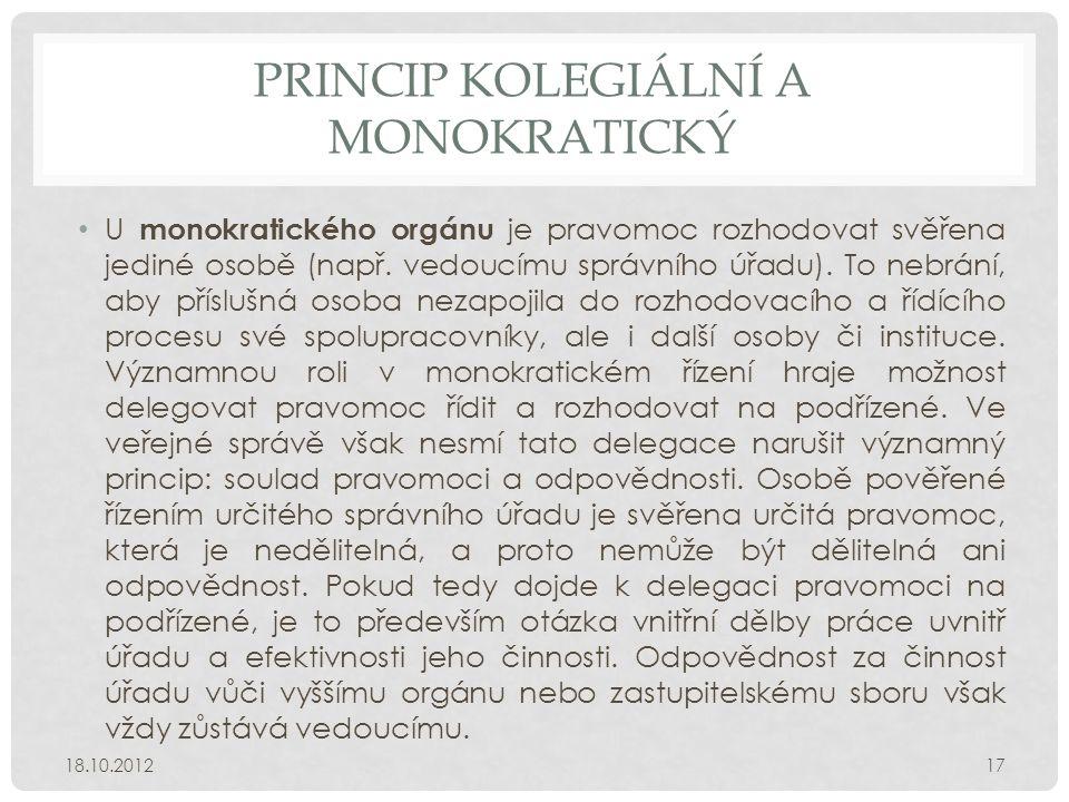 PRINCIP KOLEGIÁLNÍ A MONOKRATICKÝ • U monokratického orgánu je pravomoc rozhodovat svěřena jediné osobě (např. vedoucímu správního úřadu). To nebrání,