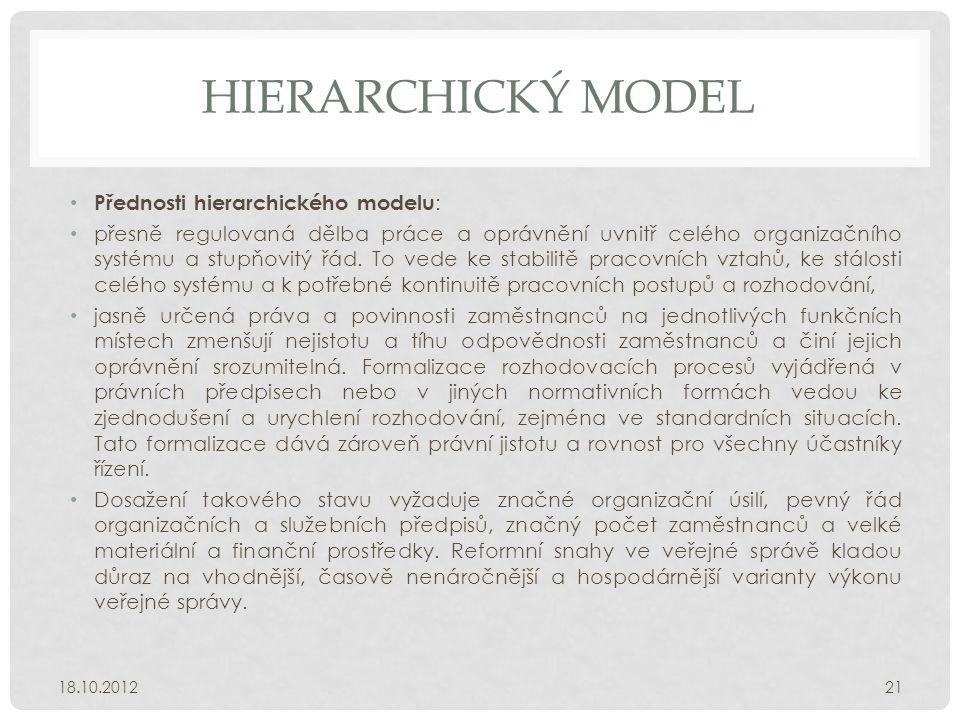 HIERARCHICKÝ MODEL • Přednosti hierarchického modelu : • přesně regulovaná dělba práce a oprávnění uvnitř celého organizačního systému a stupňovitý řá