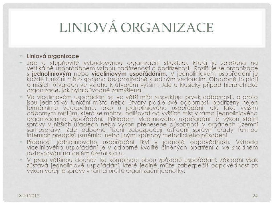 LINIOVÁ ORGANIZACE • Liniová organizace • Jde o stupňovitě vybudovanou organizační strukturu, která je založena na vertikálně uspořádaném vztahu nadří