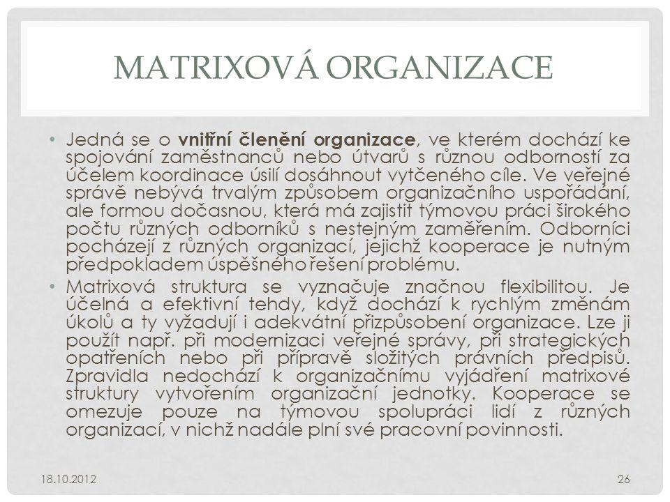 MATRIXOVÁ ORGANIZACE • Jedná se o vnitřní členění organizace, ve kterém dochází ke spojování zaměstnanců nebo útvarů s různou odborností za účelem koo