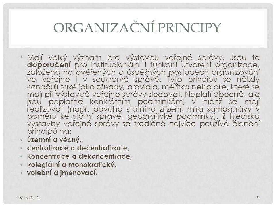 ORGANIZAČNÍ PRINCIPY • Mají velký význam pro výstavbu veřejné správy. Jsou to doporučení pro institucionální i funkční utváření organizace, založená n