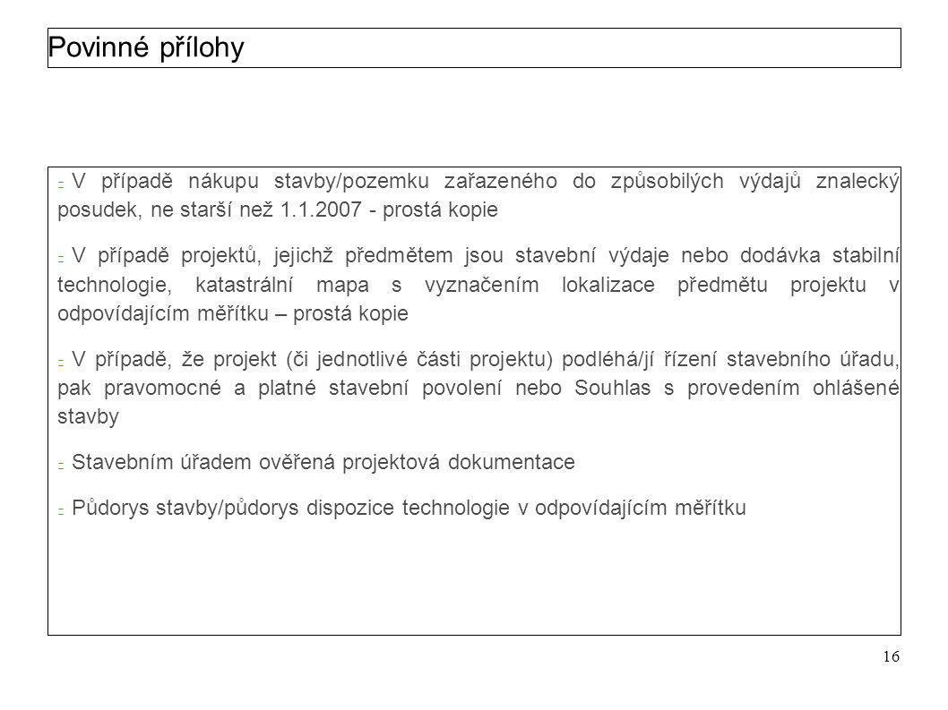Povinné přílohy Seznam povinných příloh je specifický pro každou fichi Standardně zde patří:  Žádost o dotaci v elektronické podobě.  Čestné prohláš