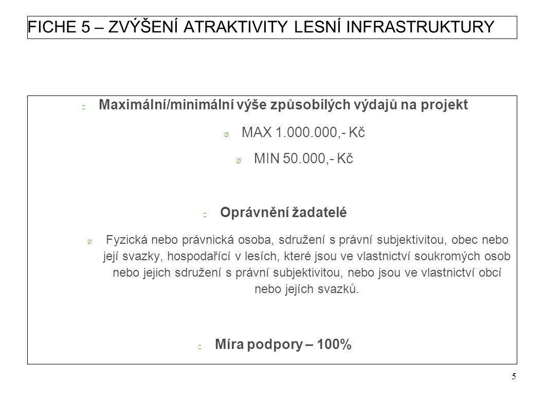 FICHE 5 – ZVÝŠENÍ ATRAKTIVITY LESNÍ INFRASTRUKTURY  Maximální/minimální výše způsobilých výdajů na projekt Ø MAX 1.000.000,- Kč Ø MIN 50.000,- Kč  Oprávnění žadatelé Ø Fyzická nebo právnická osoba, sdružení s právní subjektivitou, obec nebo její svazky, hospodařící v lesích, které jsou ve vlastnictví soukromých osob nebo jejich sdružení s právní subjektivitou, nebo jsou ve vlastnictví obcí nebo jejích svazků.