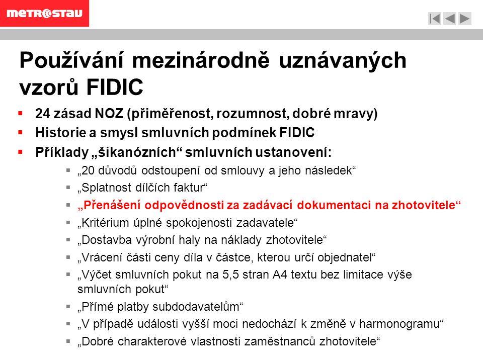 """Používání mezinárodně uznávaných vzorů FIDIC  24 zásad NOZ (přiměřenost, rozumnost, dobré mravy)  Historie a smysl smluvních podmínek FIDIC  Příklady """"šikanózních smluvních ustanovení:  """"20 důvodů odstoupení od smlouvy a jeho následek  """"Splatnost dílčích faktur  """"Přenášení odpovědnosti za zadávací dokumentaci na zhotovitele  """"Kritérium úplné spokojenosti zadavatele  """"Dostavba výrobní haly na náklady zhotovitele  """"Vrácení části ceny díla v částce, kterou určí objednatel  """"Výčet smluvních pokut na 5,5 stran A4 textu bez limitace výše smluvních pokut  """"Přímé platby subdodavatelům  """"V případě události vyšší moci nedochází k změně v harmonogramu  """"Dobré charakterové vlastnosti zaměstnanců zhotovitele"""