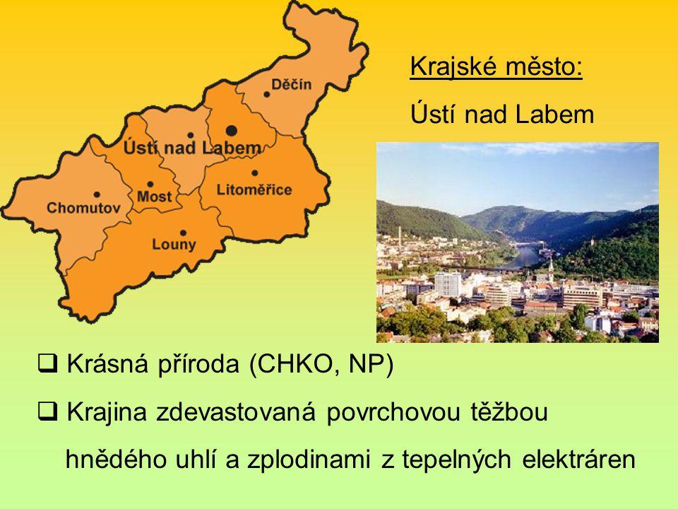  Krásná příroda (CHKO, NP)  Krajina zdevastovaná povrchovou těžbou hnědého uhlí a zplodinami z tepelných elektráren Krajské město: Ústí nad Labem