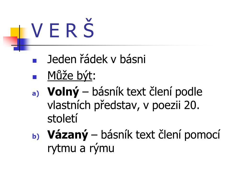 V E R Š  Jeden řádek v básni  Může být: a) Volný – básník text člení podle vlastních představ, v poezii 20.