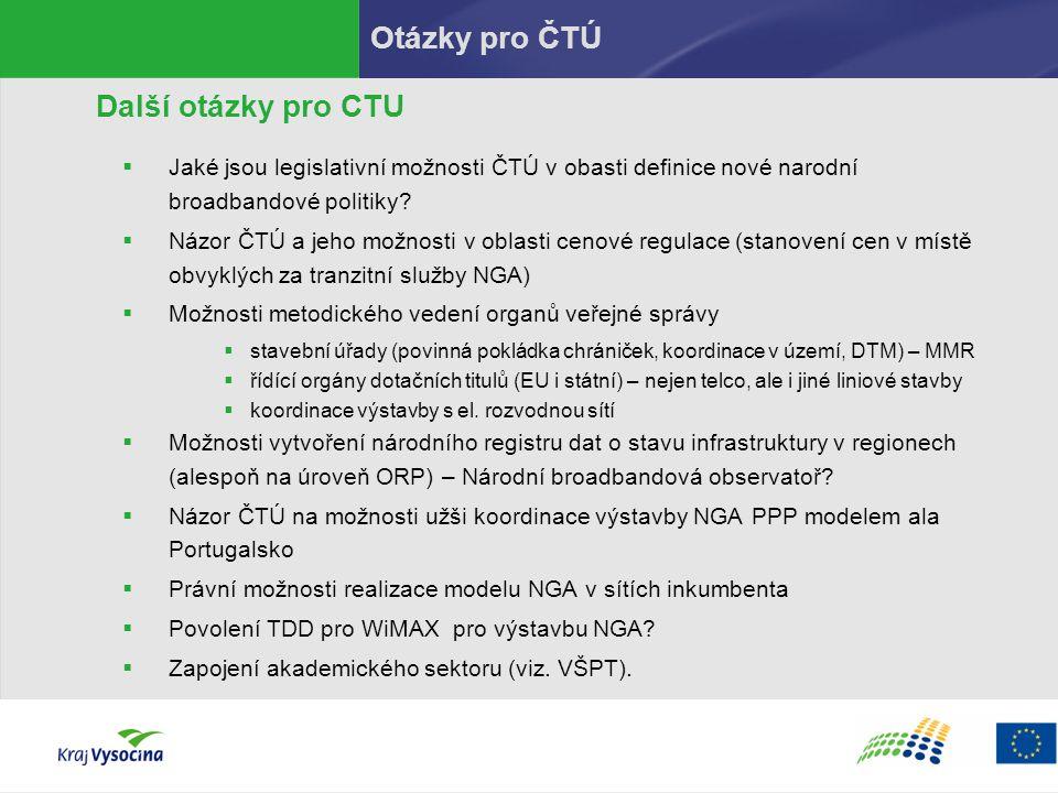 Otázky pro ČTÚ Další otázky pro CTU  Jaké jsou legislativní možnosti ČTÚ v obasti definice nové narodní broadbandové politiky?  Názor ČTÚ a jeho mož