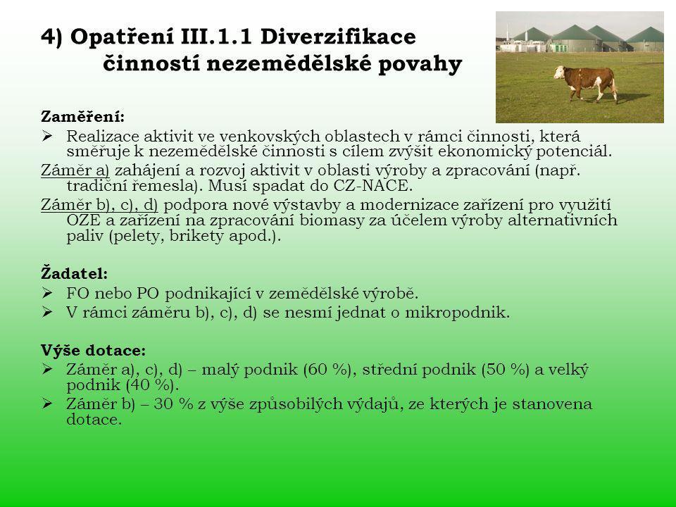 4) Opatření III.1.1 Diverzifikace činností nezemědělské povahy Zaměření:  Realizace aktivit ve venkovských oblastech v rámci činnosti, která směřuje k nezemědělské činnosti s cílem zvýšit ekonomický potenciál.