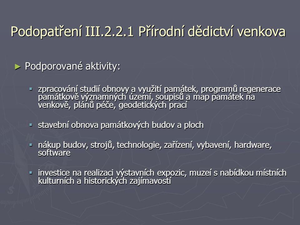 Podopatření III.2.2.1 Přírodní dědictví venkova ► Podporované aktivity:  zpracování studií obnovy a využití památek, programů regenerace památkově vý