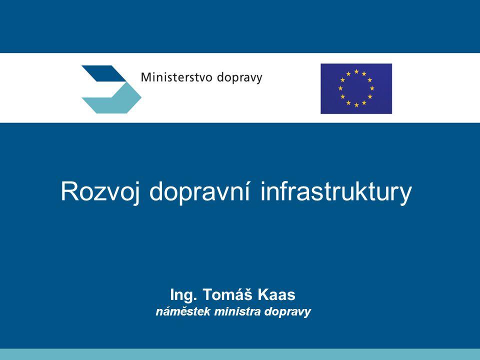 Rozvoj dopravní infrastruktury Ing. Tomáš Kaas náměstek ministra dopravy