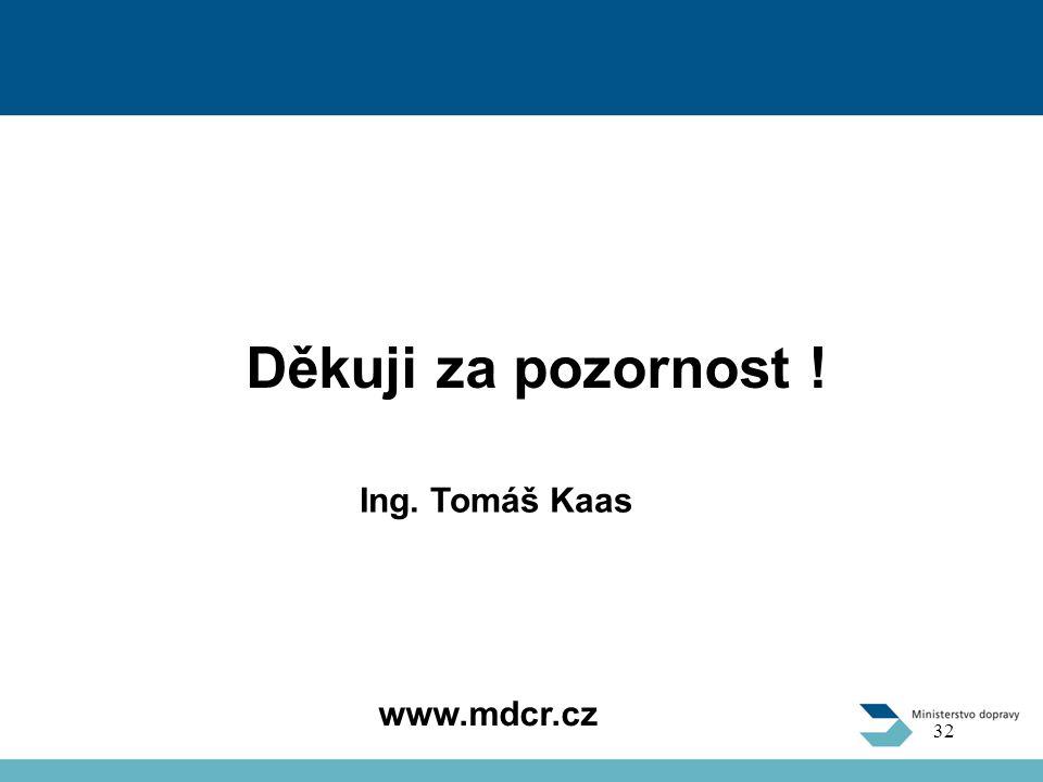 Děkuji za pozornost ! www.mdcr.cz 32 Ing. Tomáš Kaas