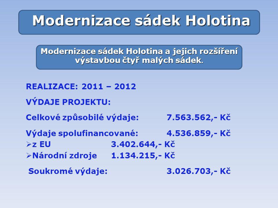 Modernizace sádek Holotina REALIZACE:2011 – 2012 VÝDAJE PROJEKTU: Celkové způsobilé výdaje: 7.563.562,- Kč Výdaje spolufinancované: 4.536.859,- Kč  z