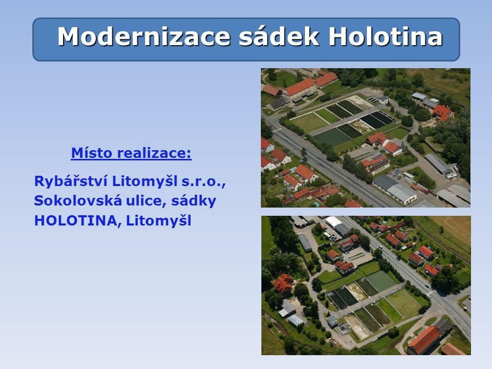 Modernizace sádek Holotina Místo realizace: Rybářství Litomyšl s.r.o., Sokolovská ulice, sádky HOLOTINA, Litomyšl