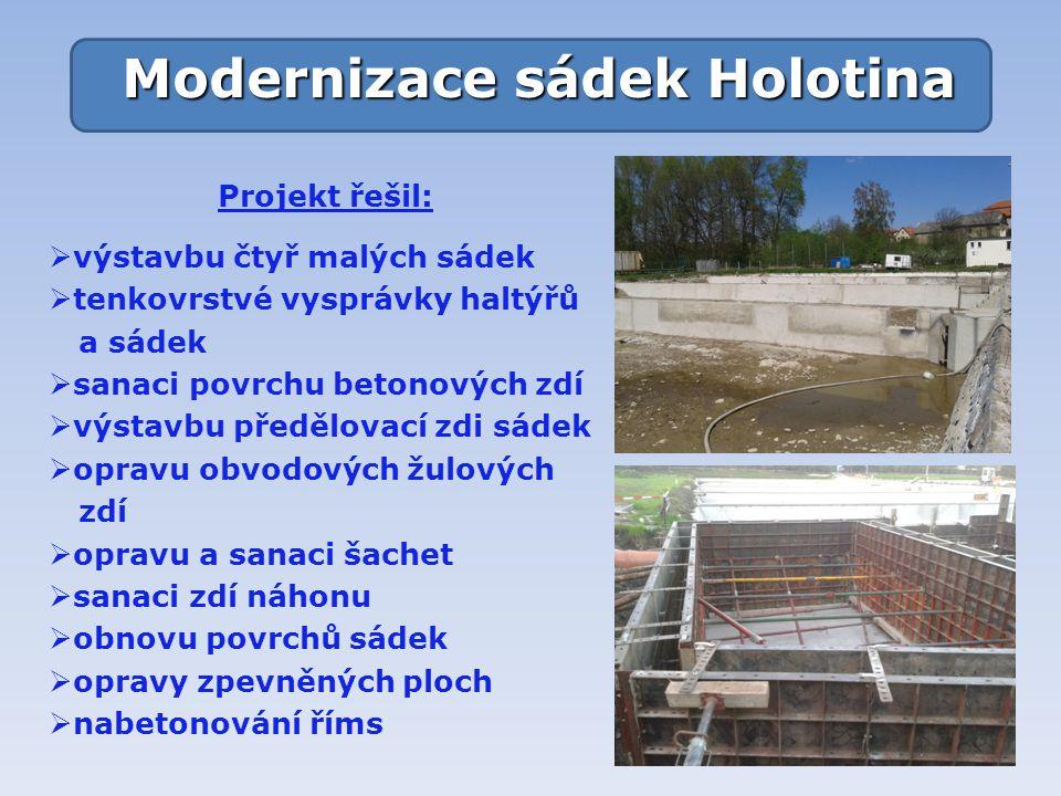 Modernizace sádek Holotina Projekt řešil:  výstavbu čtyř malých sádek  tenkovrstvé vysprávky haltýřů a sádek  sanaci povrchu betonových zdí  výsta