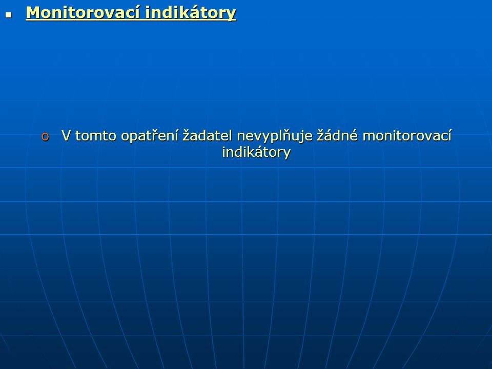  Monitorovací indikátory oV tomto opatření žadatel nevyplňuje žádné monitorovací indikátory