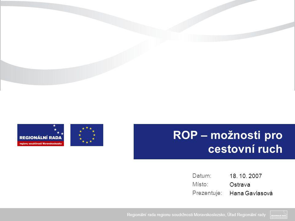 Regionální rada regionu soudržnosti Moravskoslezsko, Úřad Regionální rady Obsah prezentace A.Nové možnosti v programovacím období 2007-2013 B.Regionální operační program C.
