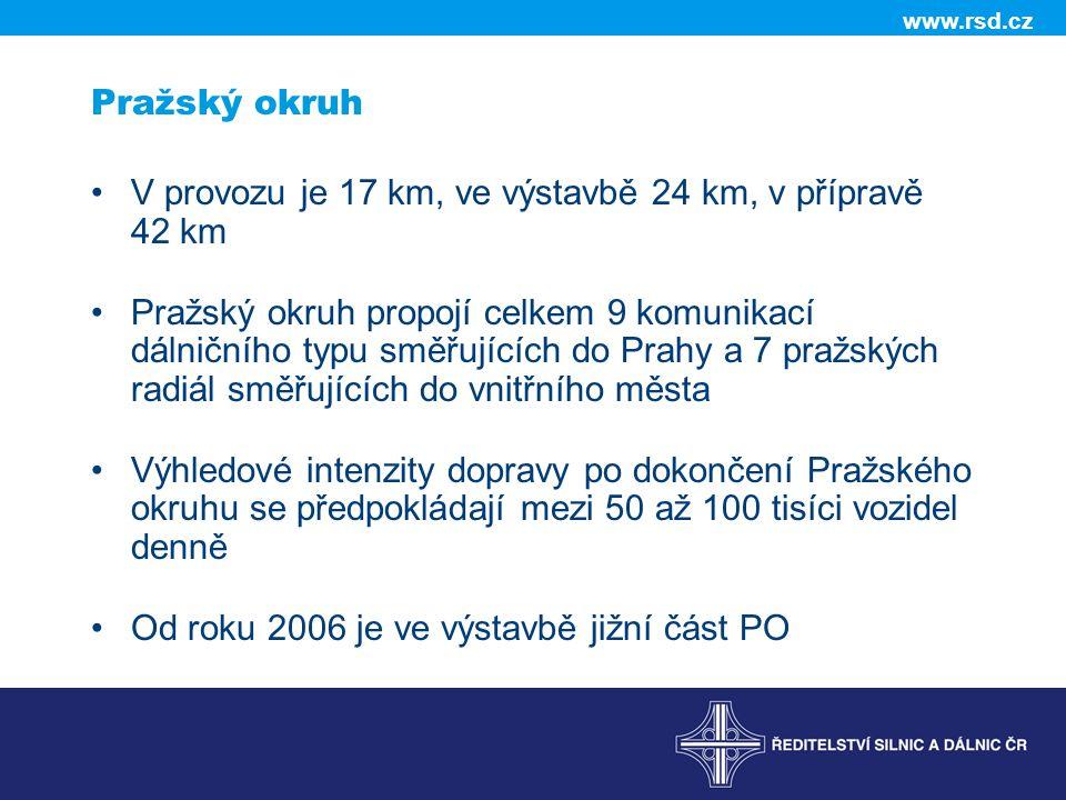 www.rsd.cz Pražský okruh •V provozu je 17 km, ve výstavbě 24 km, v přípravě 42 km •Pražský okruh propojí celkem 9 komunikací dálničního typu směřujících do Prahy a 7 pražských radiál směřujících do vnitřního města •Výhledové intenzity dopravy po dokončení Pražského okruhu se předpokládají mezi 50 až 100 tisíci vozidel denně •Od roku 2006 je ve výstavbě jižní část PO