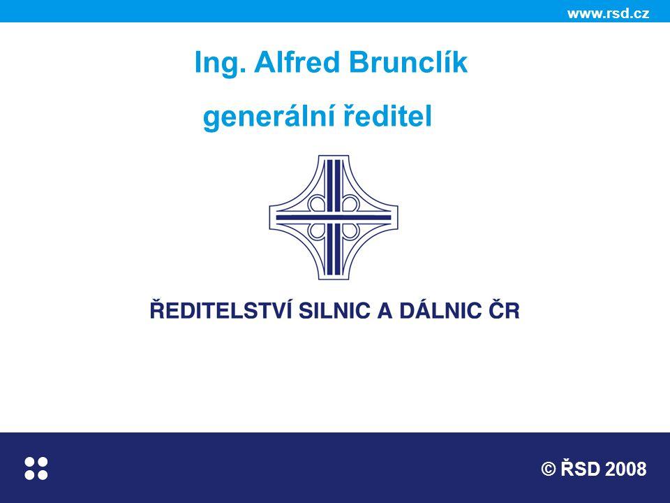 www.rsd.cz © ŘSD 2008 Ing. Alfred Brunclík generální ředitel