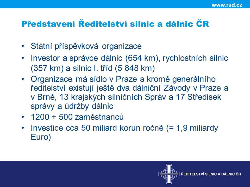 www.rsd.cz Představení Ředitelství silnic a dálnic ČR •Státní příspěvková organizace •Investor a správce dálnic (654 km), rychlostních silnic (357 km) a silnic I.
