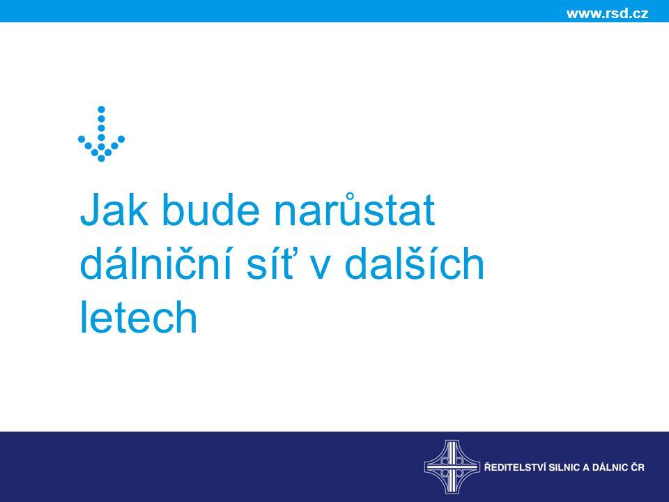 www.rsd.cz Jak bude narůstat dálniční síť v dalších letech