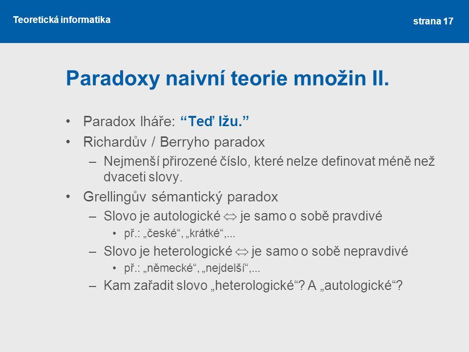 """Teoretická informatika Paradoxy naivní teorie množin II. •Paradox lháře: """"Teď lžu."""" •Richardův / Berryho paradox –Nejmenší přirozené číslo, které nelz"""