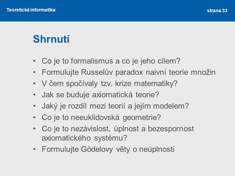 Teoretická informatika Shrnutí •Co je to formalismus a co je jeho cílem.