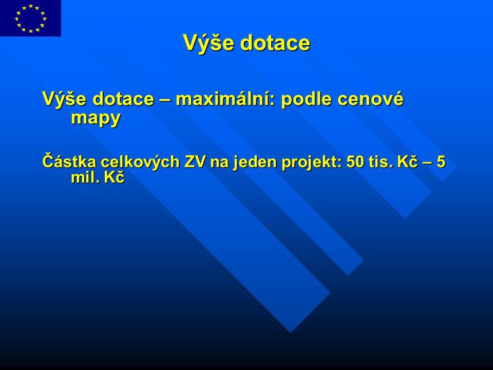 Výše dotace Výše dotace Výše dotace – maximální: podle cenové mapy Částka celkových ZV na jeden projekt: 50 tis. Kč – 5 mil. Kč