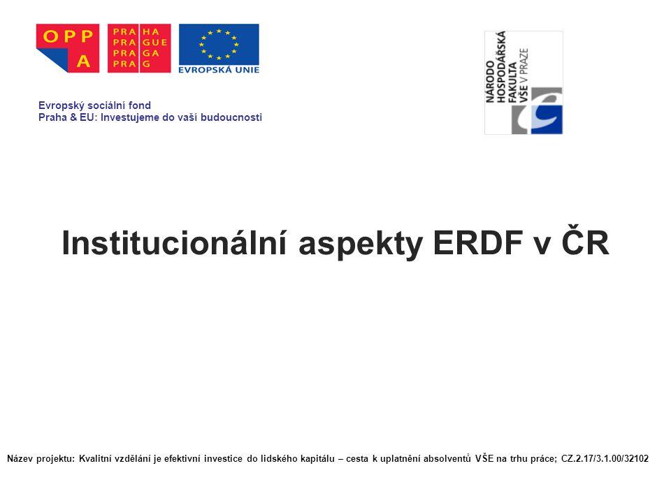 Institucionální aspekty ERDF v ČR Evropský sociální fond Praha & EU: Investujeme do vaší budoucnosti Název projektu: Kvalitní vzdělání je efektivní in