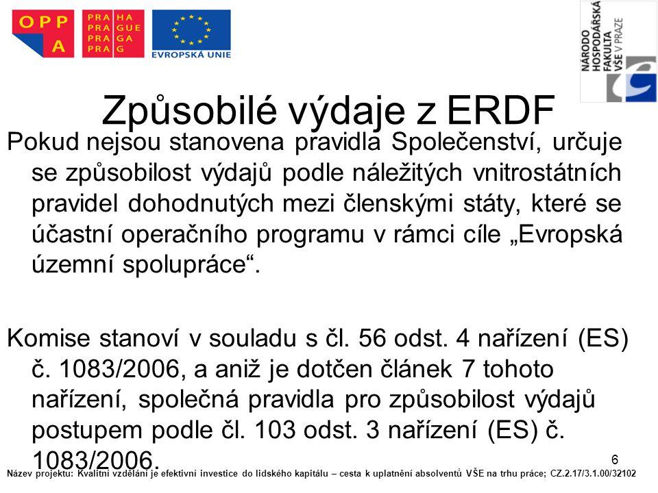 6 Způsobilé výdaje z ERDF Pokud nejsou stanovena pravidla Společenství, určuje se způsobilost výdajů podle náležitých vnitrostátních pravidel dohodnut