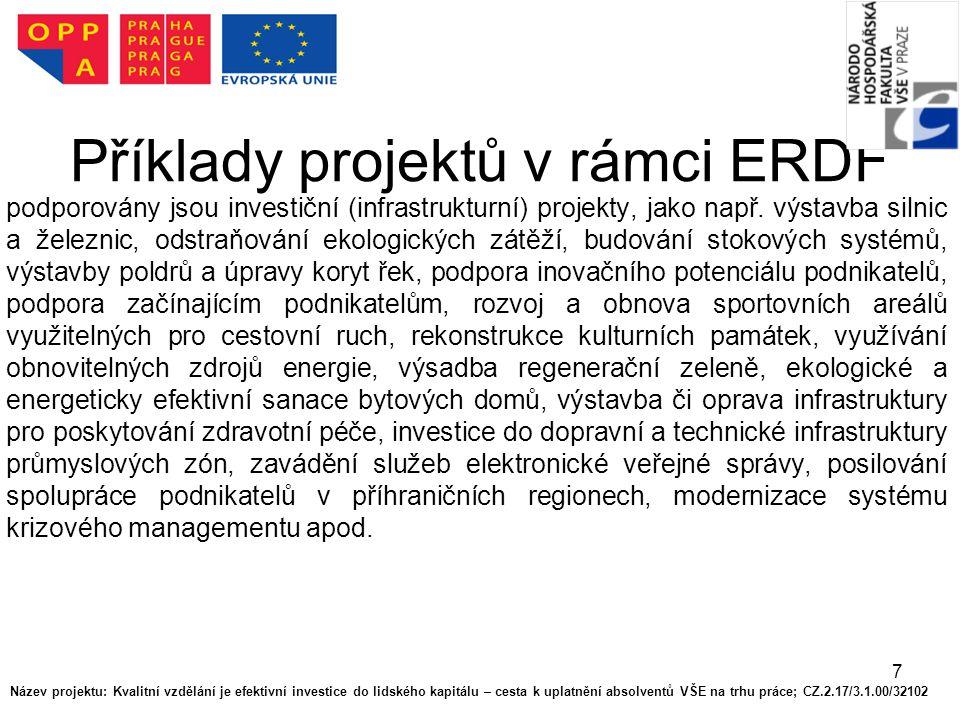 7 Příklady projektů v rámci ERDF podporovány jsou investiční (infrastrukturní) projekty, jako např. výstavba silnic a železnic, odstraňování ekologick
