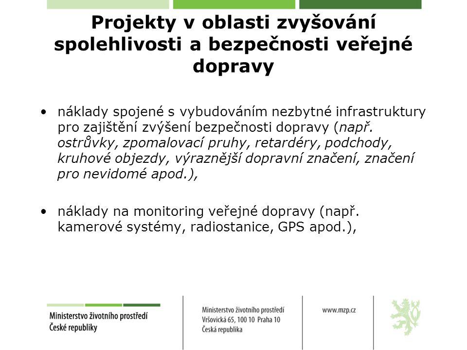 Projekty v oblasti zvyšování spolehlivosti a bezpečnosti veřejné dopravy •náklady spojené s vybudováním nezbytné infrastruktury pro zajištění zvýšení