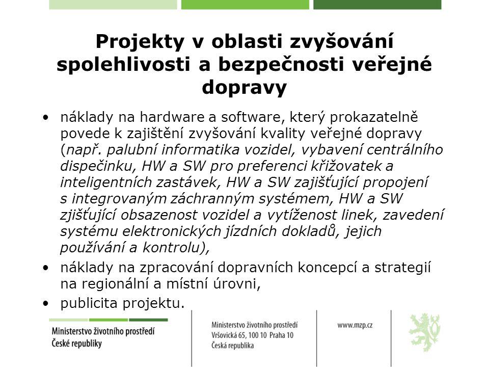 Projekty v oblasti zvyšování spolehlivosti a bezpečnosti veřejné dopravy •náklady na hardware a software, který prokazatelně povede k zajištění zvyšování kvality veřejné dopravy (např.