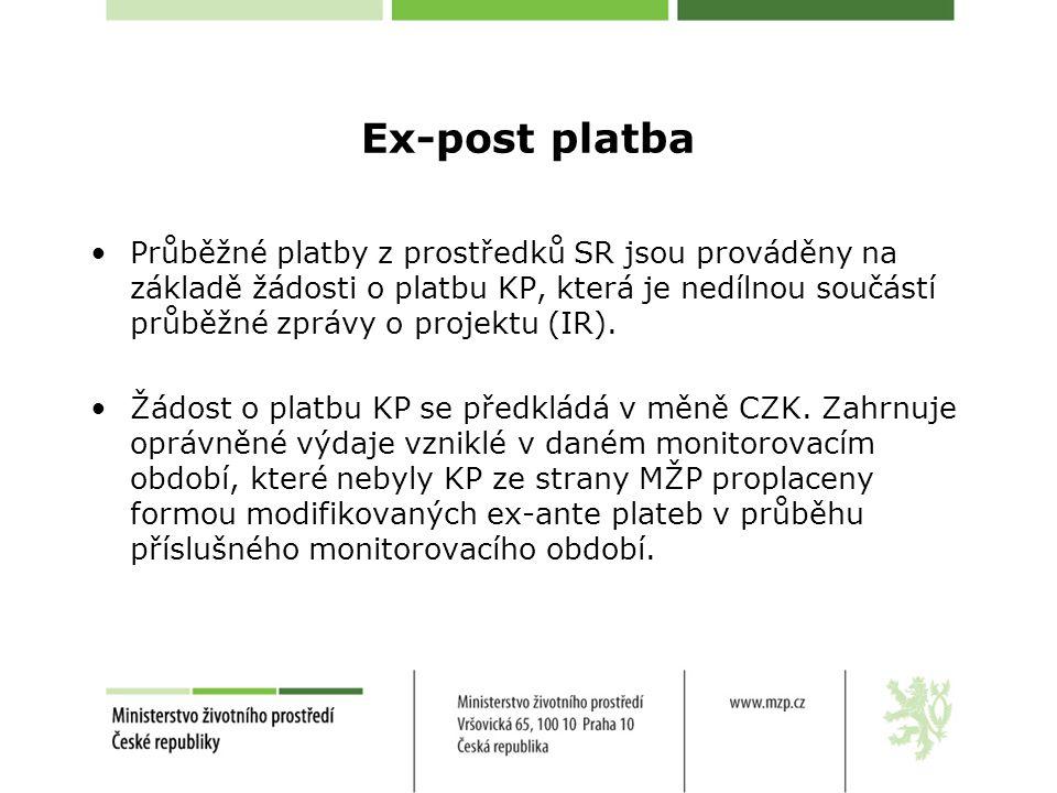 Ex-post platba •Průběžné platby z prostředků SR jsou prováděny na základě žádosti o platbu KP, která je nedílnou součástí průběžné zprávy o projektu (IR).